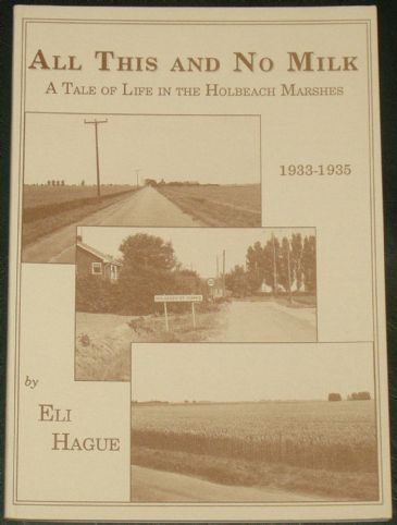 All This and no Milk - A Tale of Life in the Holbeach Marshes 1933-1935, by Eli Hague